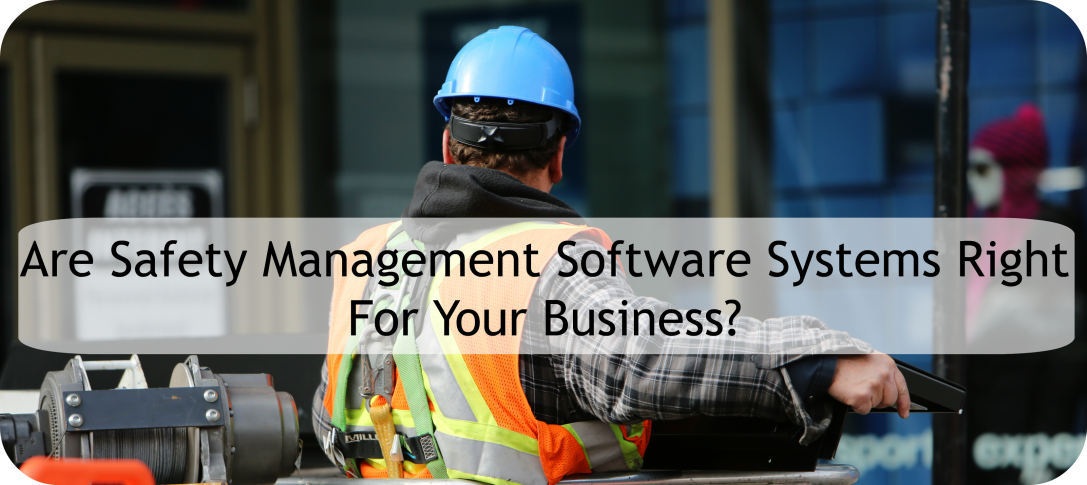 Safety Management Software Systems | Are They Right For Your Business?